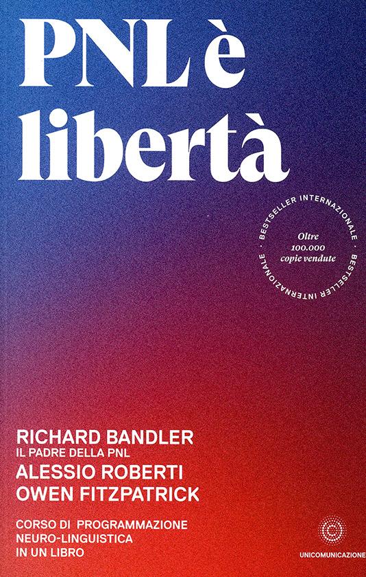 Libro consigliato: PNL è libertà di Richard Bandler, Alessio Roberti, Owen Fitzpatrick
